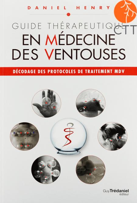 Guide thérapeutique en médecine des ventouses, Auteur: Daniel Henry, Éditeur: Trédaniel